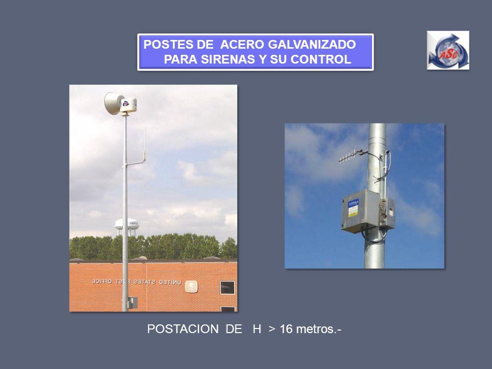 POSTACION DE H > 16 metros.- POSTES DE ACERO GALVANIZADO PARA SIRENAS Y SU CONTROL POSTES DE ACERO GALVANIZADO PARA SIRENAS Y SU CONTROL