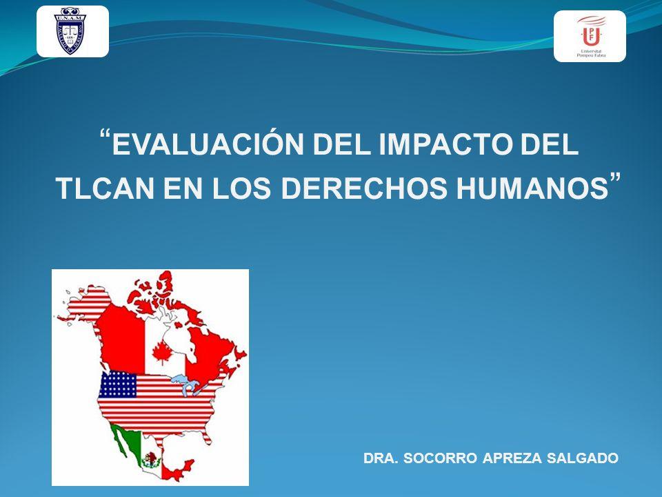 DRA. SOCORRO APREZA SALGADO EVALUACIÓN DEL IMPACTO DEL TLCAN EN LOS DERECHOS HUMANOS