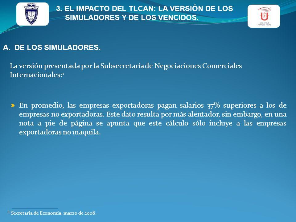 3. EL IMPACTO DEL TLCAN: LA VERSIÓN DE LOS SIMULADORES Y DE LOS VENCIDOS. A. DE LOS SIMULADORES. La versión presentada por la Subsecretaría de Negocia