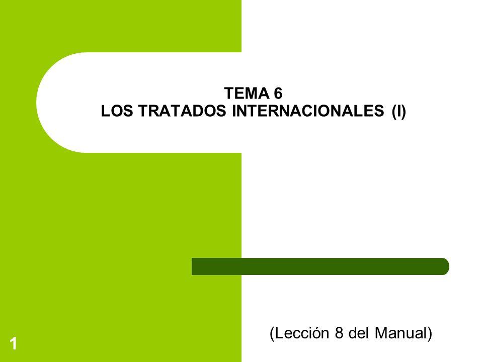 1 TEMA 6 LOS TRATADOS INTERNACIONALES (I) (Lección 8 del Manual)