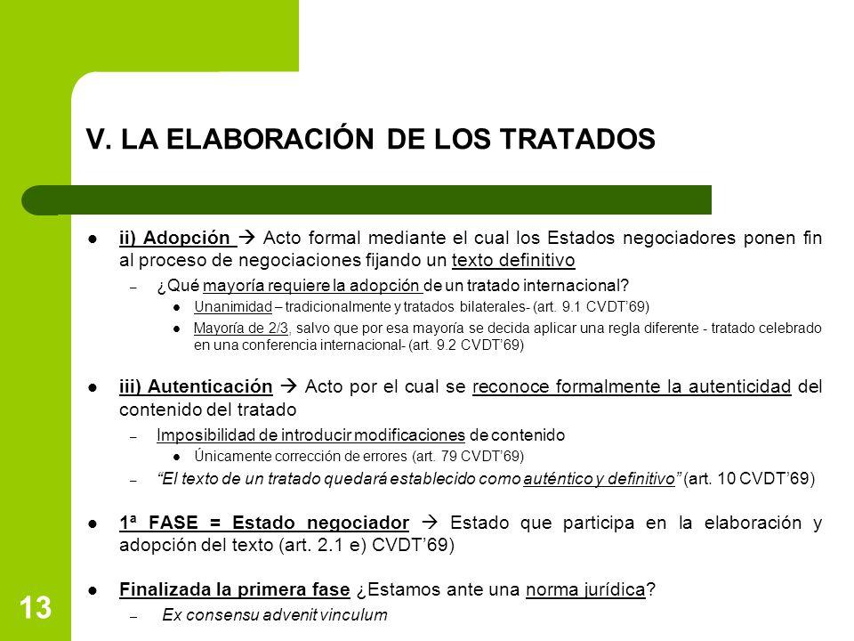 V. LA ELABORACIÓN DE LOS TRATADOS ii) Adopción Acto formal mediante el cual los Estados negociadores ponen fin al proceso de negociaciones fijando un