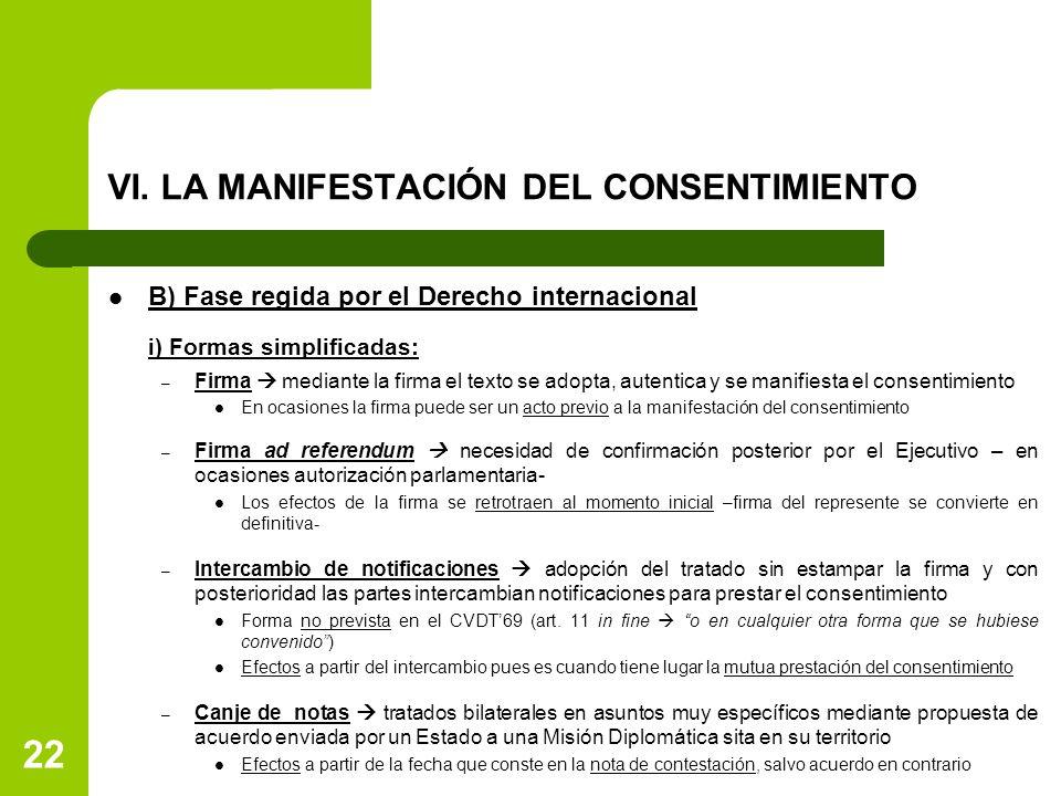 22 VI. LA MANIFESTACIÓN DEL CONSENTIMIENTO B) Fase regida por el Derecho internacional i) Formas simplificadas: – Firma mediante la firma el texto se