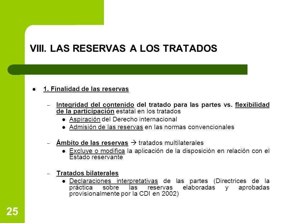 25 VIII. LAS RESERVAS A LOS TRATADOS 1. Finalidad de las reservas – Integridad del contenido del tratado para las partes vs. flexibilidad de la partic