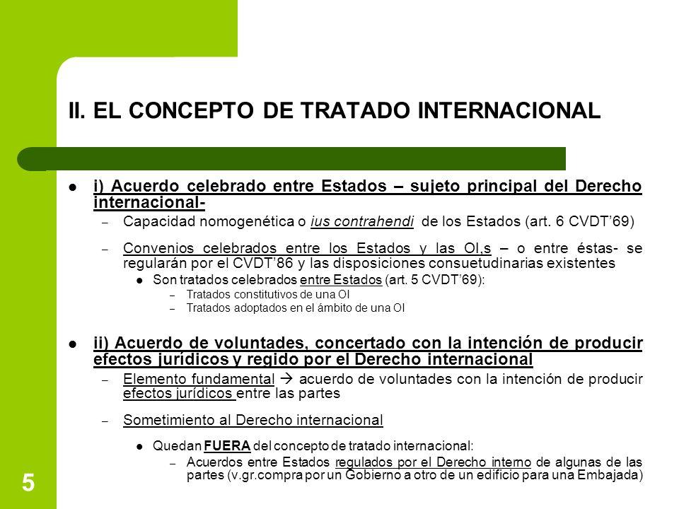 5 II. EL CONCEPTO DE TRATADO INTERNACIONAL i) Acuerdo celebrado entre Estados – sujeto principal del Derecho internacional- – Capacidad nomogenética o