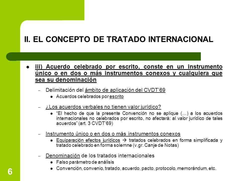 6 II. EL CONCEPTO DE TRATADO INTERNACIONAL iii) Acuerdo celebrado por escrito, conste en un instrumento único o en dos o más instrumentos conexos y cu