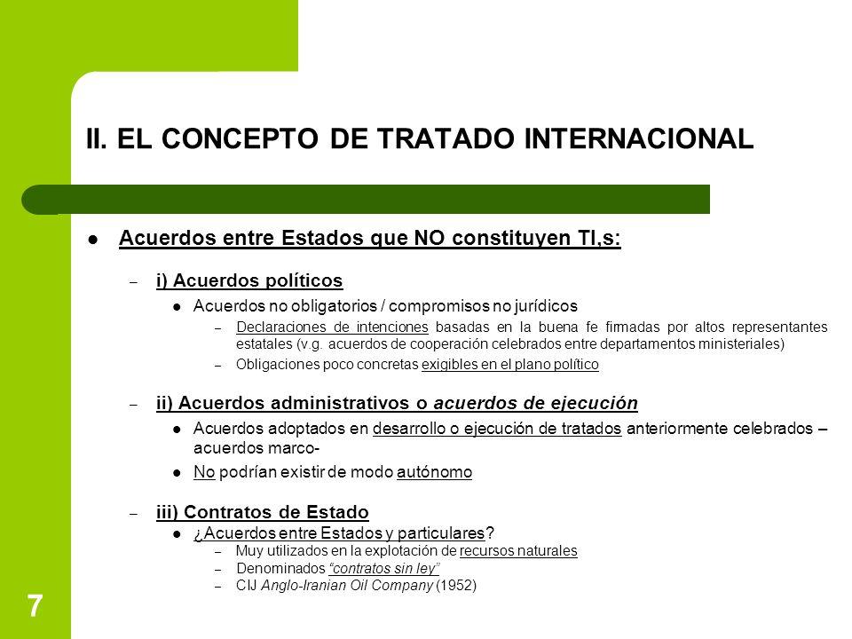 II. EL CONCEPTO DE TRATADO INTERNACIONAL Acuerdos entre Estados que NO constituyen TI,s: – i) Acuerdos políticos Acuerdos no obligatorios / compromiso