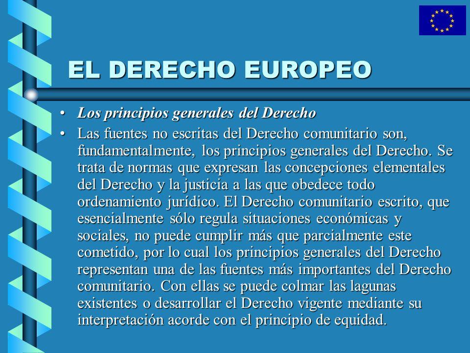 EL DERECHO EUROPEO Los principios generales del DerechoLos principios generales del Derecho Las fuentes no escritas del Derecho comunitario son, funda
