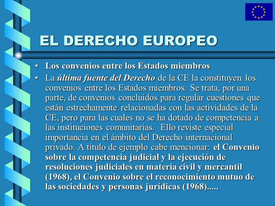EL DERECHO EUROPEO Los convenios entre los Estados miembrosLos convenios entre los Estados miembros La última fuente del Derecho de la CE la constituy