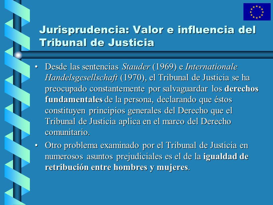 Jurisprudencia: Valor e influencia del Tribunal de Justicia Desde las sentencias Stauder (1969) e Internationale Handelsgesellschaft (1970), el Tribun