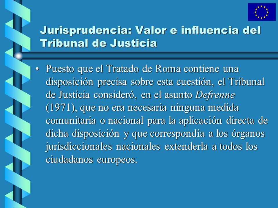 Jurisprudencia: Valor e influencia del Tribunal de Justicia Puesto que el Tratado de Roma contiene una disposición precisa sobre esta cuestión, el Tri