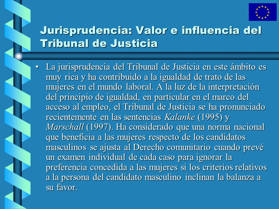 Jurisprudencia: Valor e influencia del Tribunal de Justicia La jurisprudencia del Tribunal de Justicia en este ámbito es muy rica y ha contribuido a l