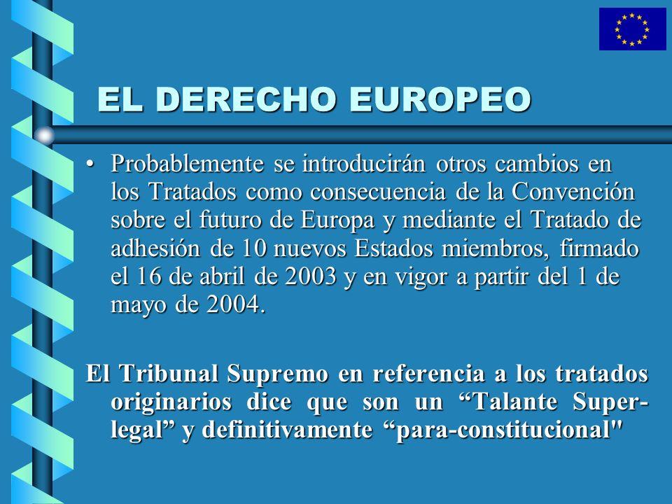 EL DERECHO EUROPEO Probablemente se introducirán otros cambios en los Tratados como consecuencia de la Convención sobre el futuro de Europa y mediante
