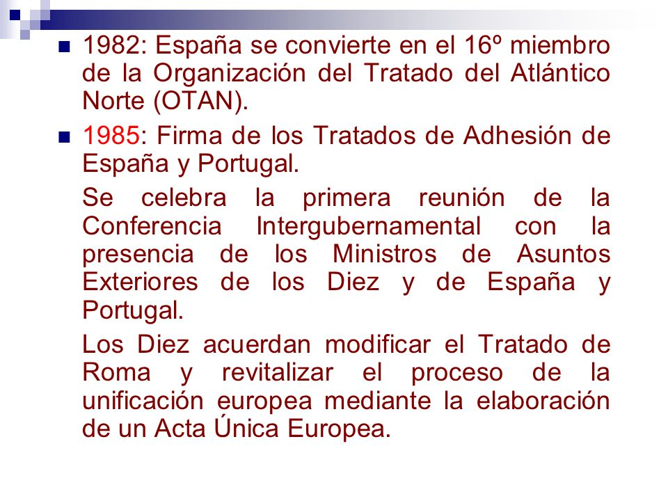 1982: España se convierte en el 16º miembro de la Organización del Tratado del Atlántico Norte (OTAN). 1985: Firma de los Tratados de Adhesión de Espa