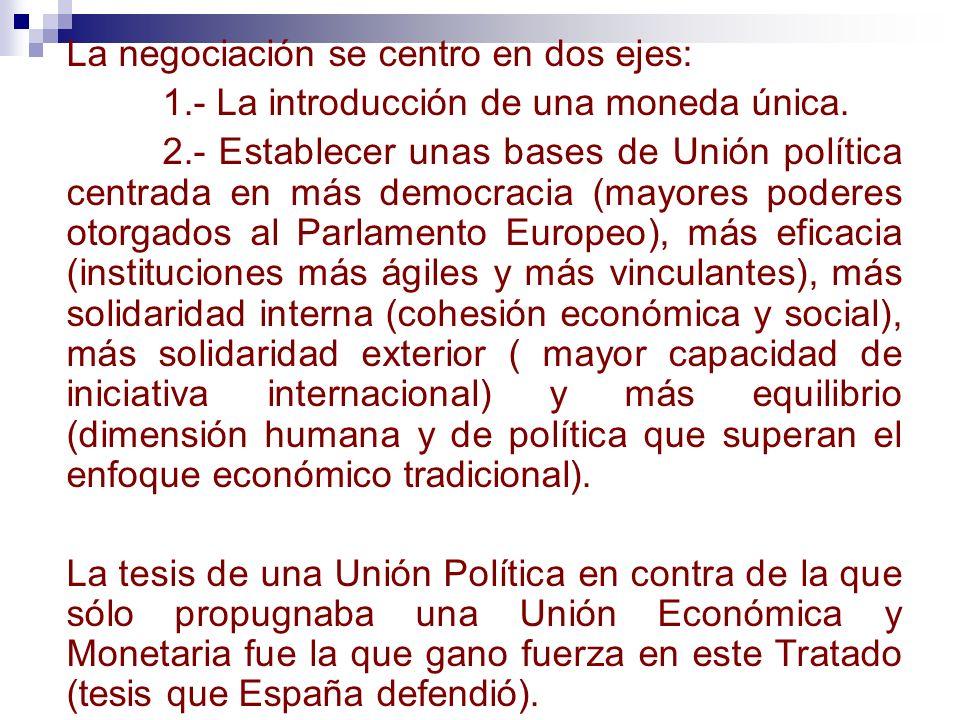 La negociación se centro en dos ejes: 1.- La introducción de una moneda única. 2.- Establecer unas bases de Unión política centrada en más democracia