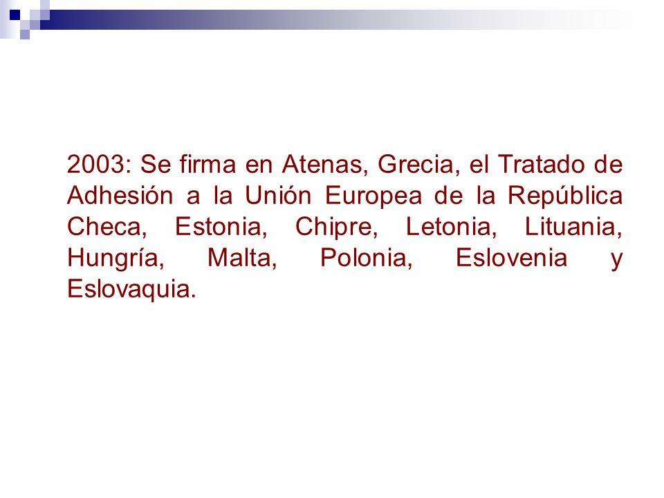 2003: Se firma en Atenas, Grecia, el Tratado de Adhesión a la Unión Europea de la República Checa, Estonia, Chipre, Letonia, Lituania, Hungría, Malta,