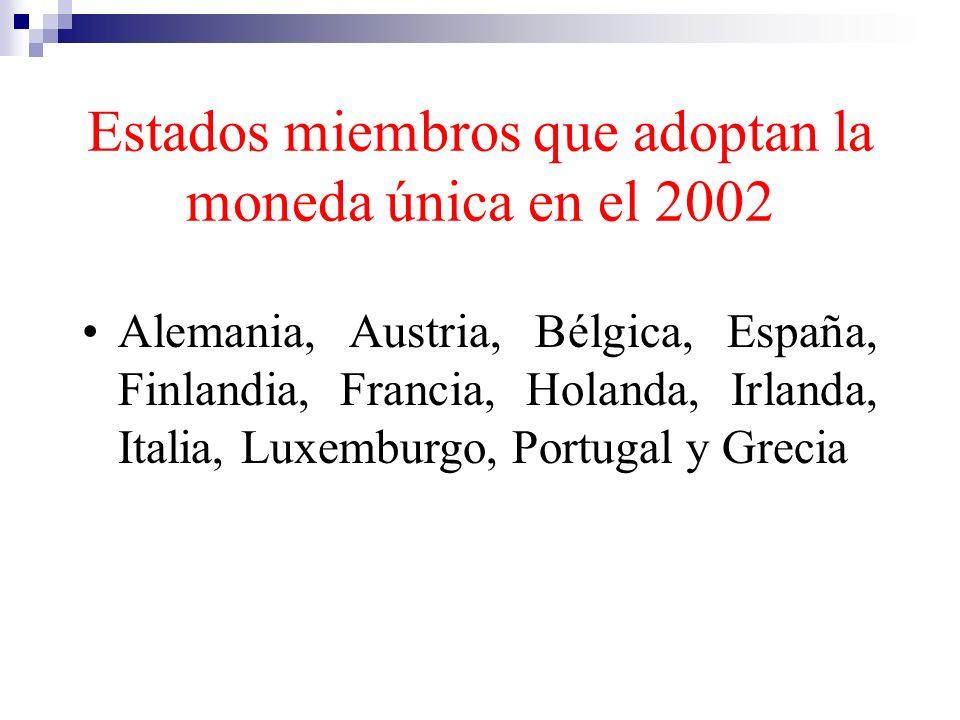 Estados miembros que adoptan la moneda única en el 2002 Alemania, Austria, Bélgica, España, Finlandia, Francia, Holanda, Irlanda, Italia, Luxemburgo,