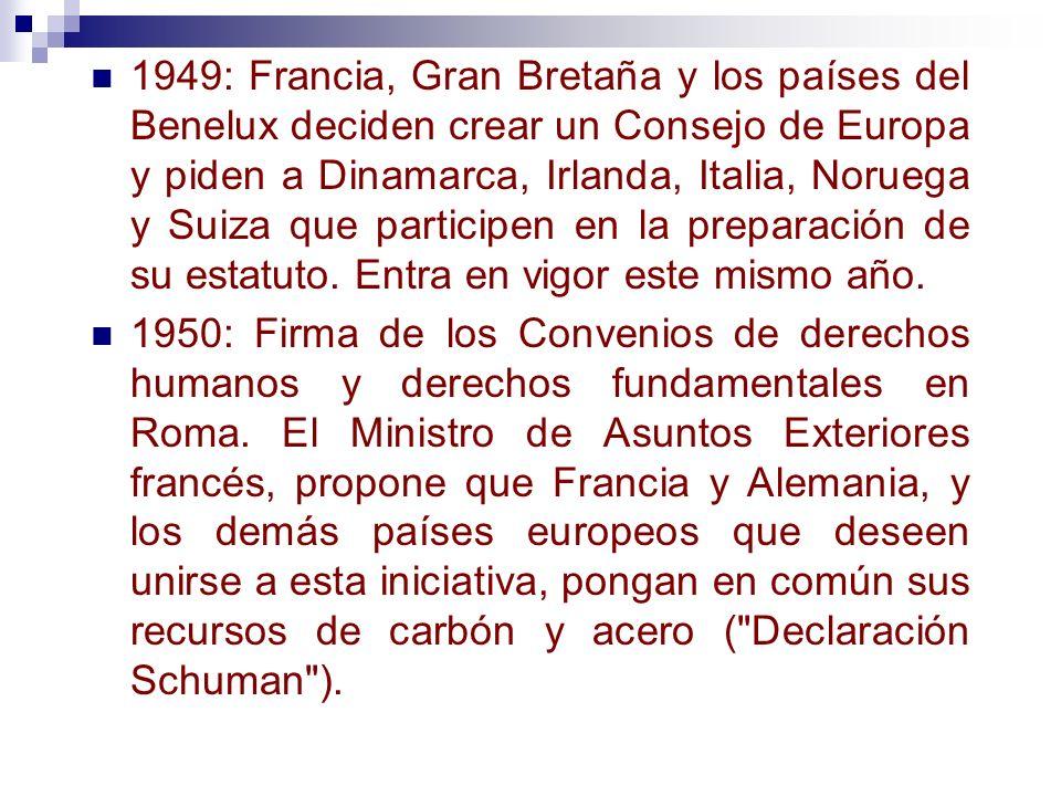 1949: Francia, Gran Bretaña y los países del Benelux deciden crear un Consejo de Europa y piden a Dinamarca, Irlanda, Italia, Noruega y Suiza que part