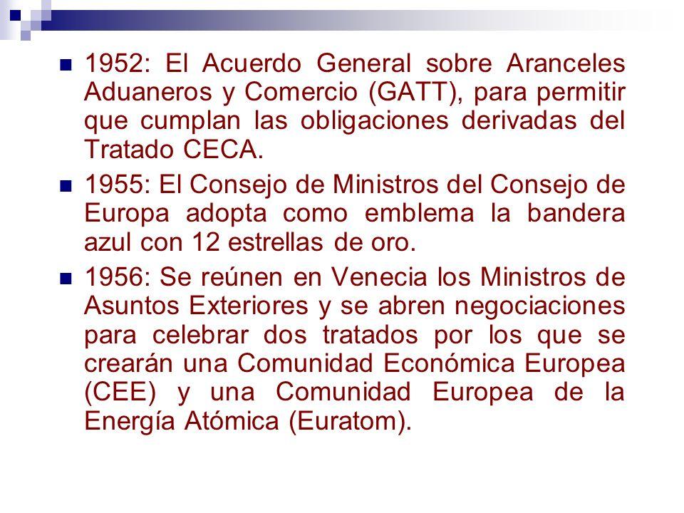 1952: El Acuerdo General sobre Aranceles Aduaneros y Comercio (GATT), para permitir que cumplan las obligaciones derivadas del Tratado CECA. 1955: El