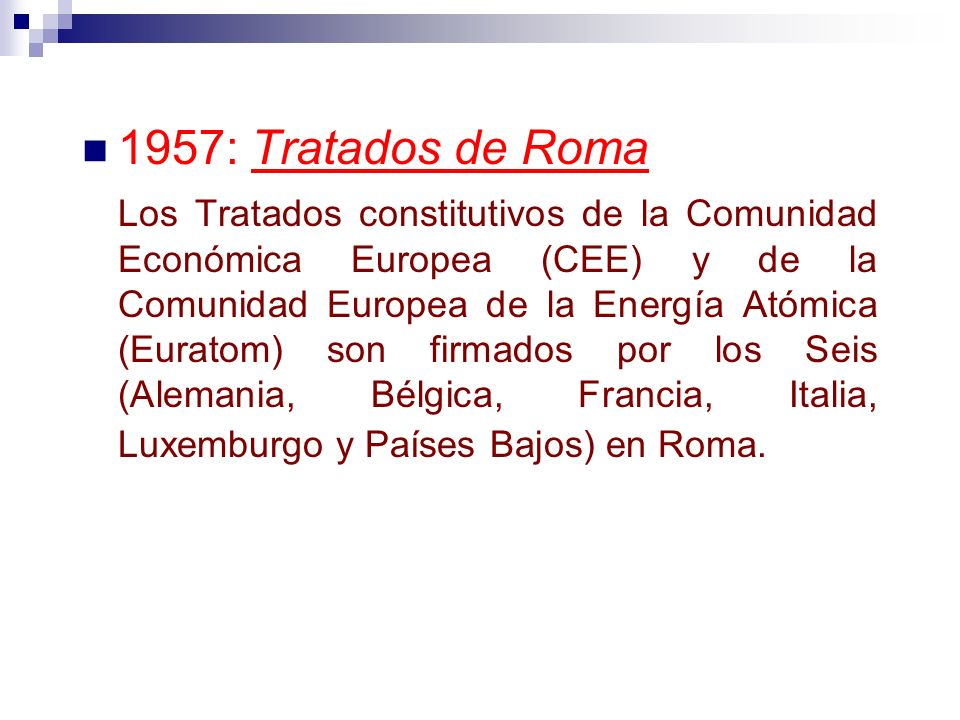 1957: Tratados de Roma Los Tratados constitutivos de la Comunidad Económica Europea (CEE) y de la Comunidad Europea de la Energía Atómica (Euratom) so