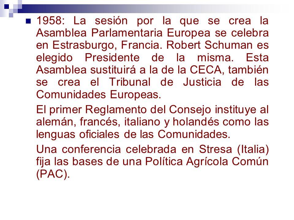 1958: La sesión por la que se crea la Asamblea Parlamentaria Europea se celebra en Estrasburgo, Francia. Robert Schuman es elegido Presidente de la mi