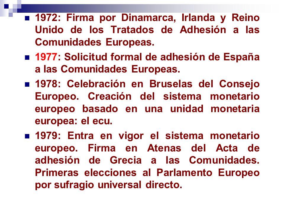 1972: Firma por Dinamarca, Irlanda y Reino Unido de los Tratados de Adhesión a las Comunidades Europeas. 1977: Solicitud formal de adhesión de España