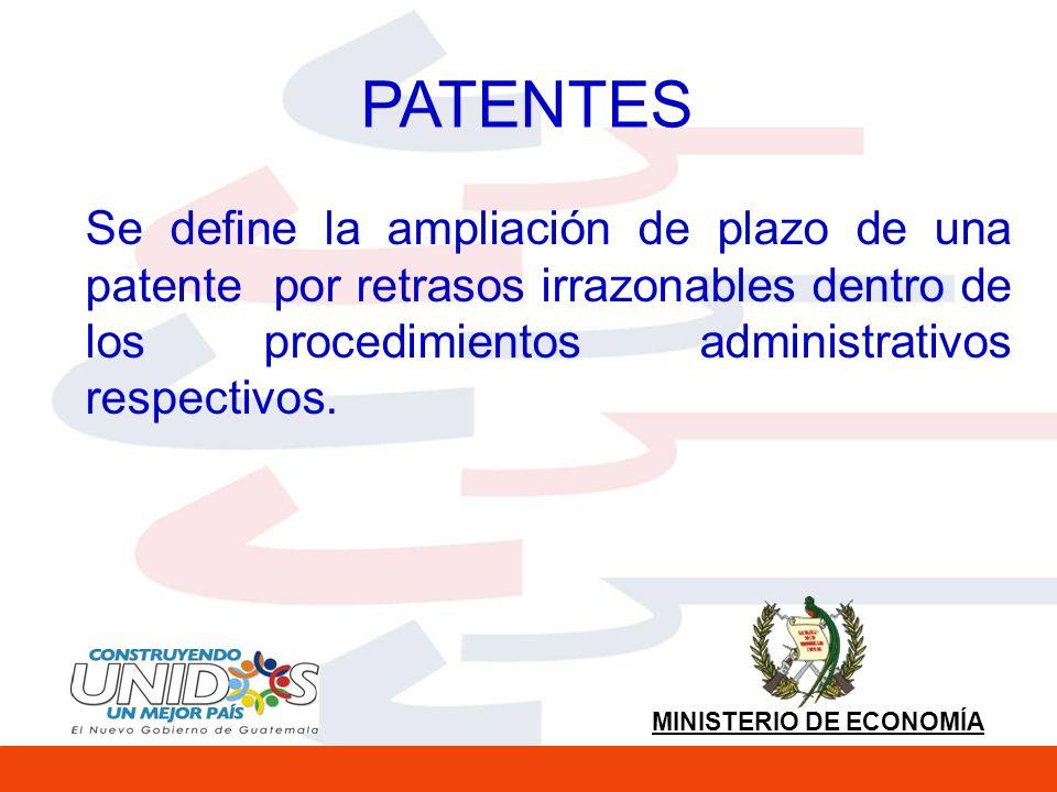 MINISTERIO DE ECONOMÍA PATENTES Se define la ampliación de plazo de una patente por retrasos irrazonables dentro de los procedimientos administrativos respectivos.