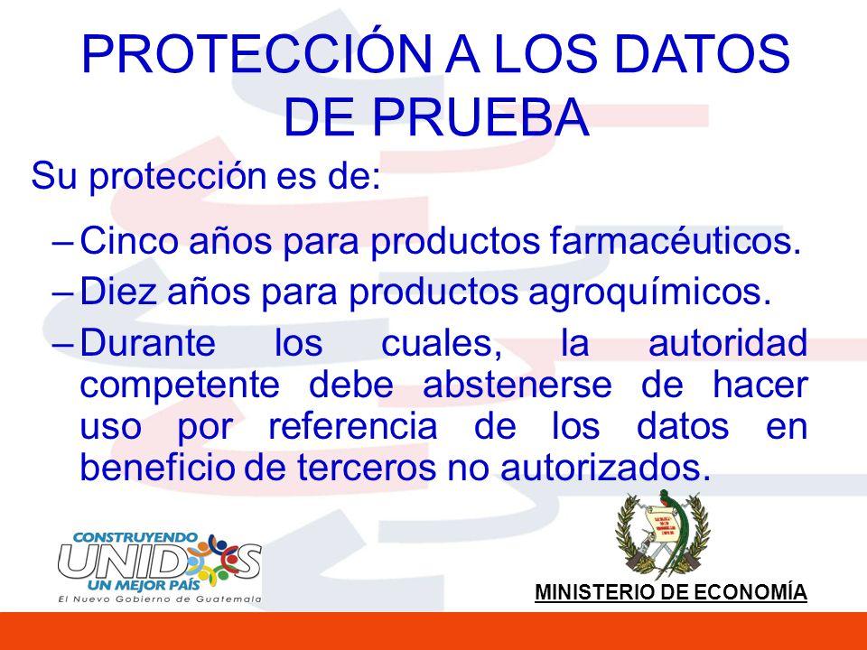 MINISTERIO DE ECONOMÍA PROTECCIÓN A LOS DATOS DE PRUEBA Su protección es de: –Cinco años para productos farmacéuticos.