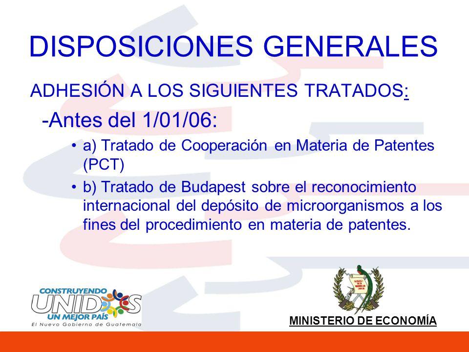MINISTERIO DE ECONOMÍA DISPOSICIONES GENERALES ADHESIÓN A LOS SIGUIENTES TRATADOS: -Antes del 1/01/06: a) Tratado de Cooperación en Materia de Patentes (PCT) b) Tratado de Budapest sobre el reconocimiento internacional del depósito de microorganismos a los fines del procedimiento en materia de patentes.