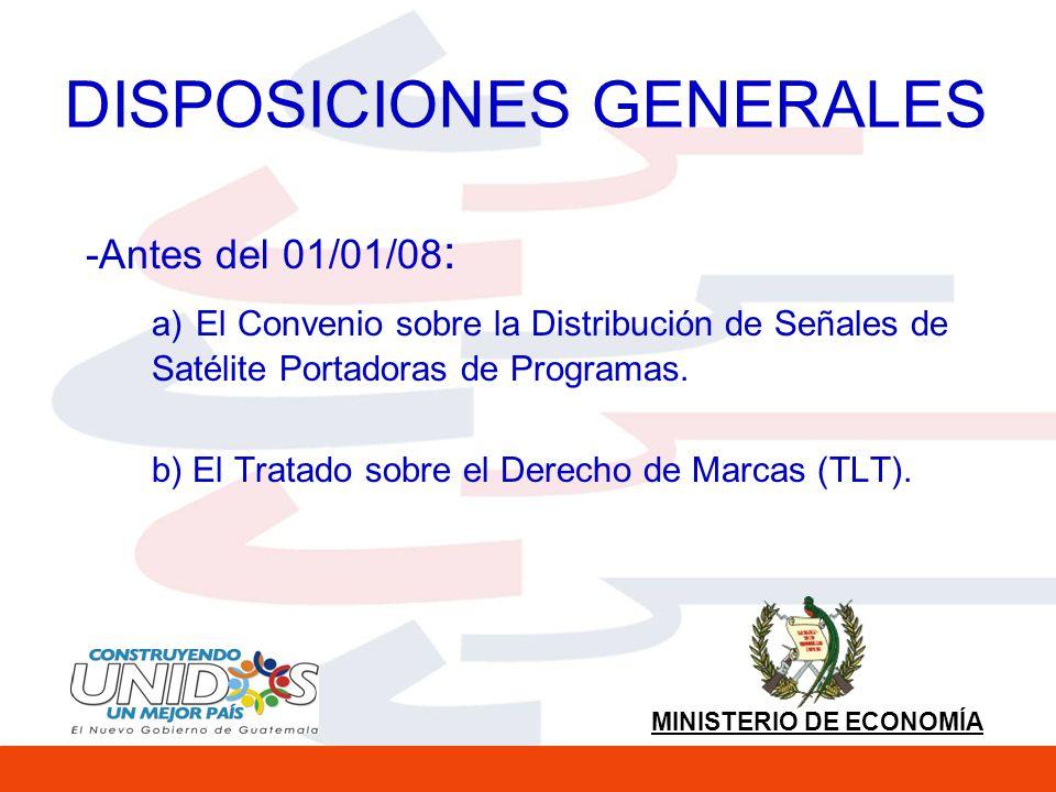 MINISTERIO DE ECONOMÍA DISPOSICIONES GENERALES Guatemala realizará todos los esfuerzos razonables para ratificar o acceder al: a) Convenio UPOV (1991) sobre variedades vegetales.