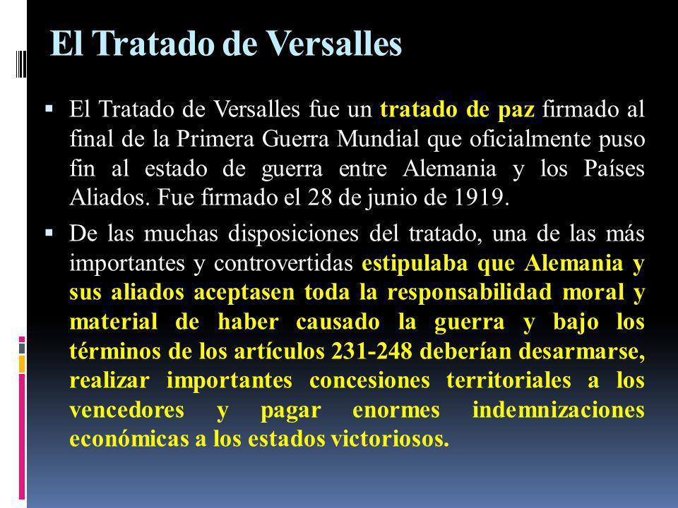 El Tratado de Versalles El Tratado de Versalles fue un tratado de paz firmado al final de la Primera Guerra Mundial que oficialmente puso fin al estad