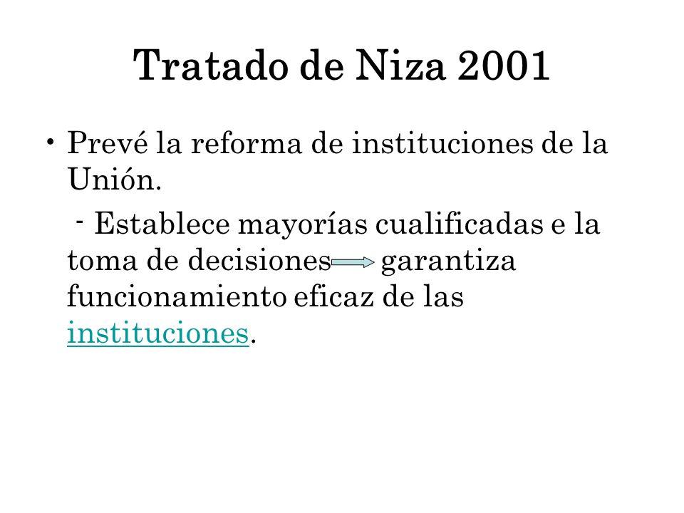 Tratado de Niza 2001 Prevé la reforma de instituciones de la Unión. - Establece mayorías cualificadas e la toma de decisiones garantiza funcionamiento