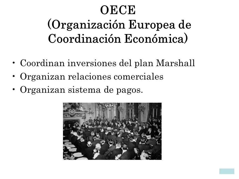 OECE (Organización Europea de Coordinación Económica) Coordinan inversiones del plan Marshall Organizan relaciones comerciales Organizan sistema de pa