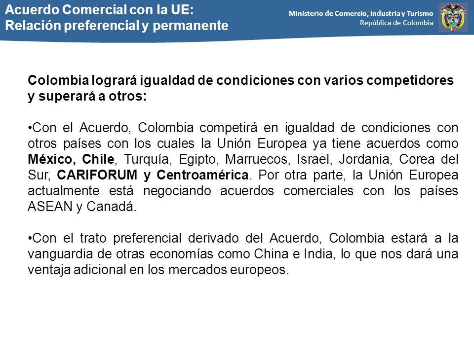 Ministerio de Comercio, Industria y Turismo República de Colombia Acuerdo Comercial con la UE: Relación preferencial y permanente Colombia logrará igu