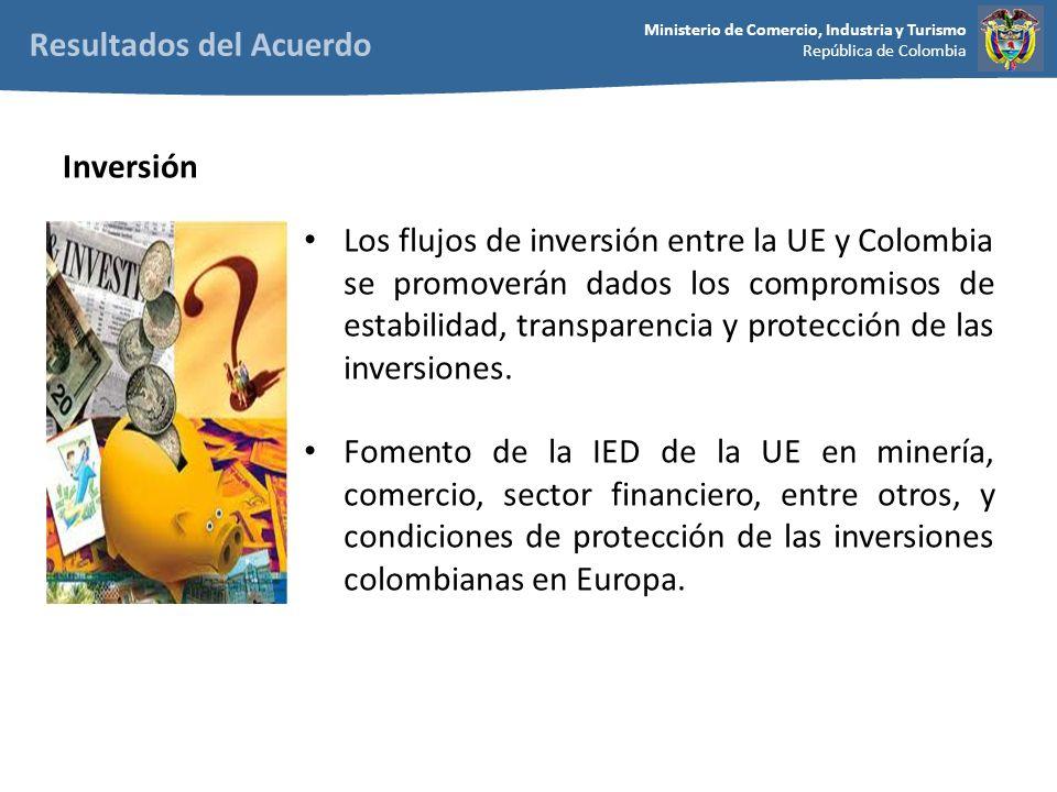 Ministerio de Comercio, Industria y Turismo República de Colombia Los flujos de inversión entre la UE y Colombia se promoverán dados los compromisos de estabilidad, transparencia y protección de las inversiones.