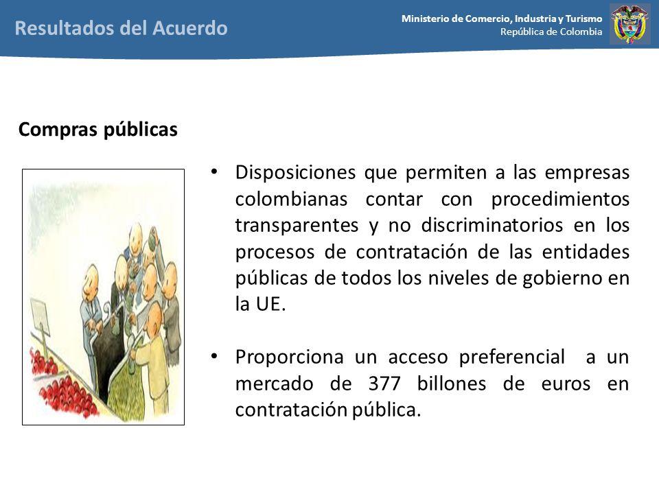Ministerio de Comercio, Industria y Turismo República de Colombia Disposiciones que permiten a las empresas colombianas contar con procedimientos transparentes y no discriminatorios en los procesos de contratación de las entidades públicas de todos los niveles de gobierno en la UE.