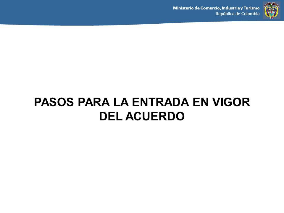 Ministerio de Comercio, Industria y Turismo República de Colombia PASOS PARA LA ENTRADA EN VIGOR DEL ACUERDO