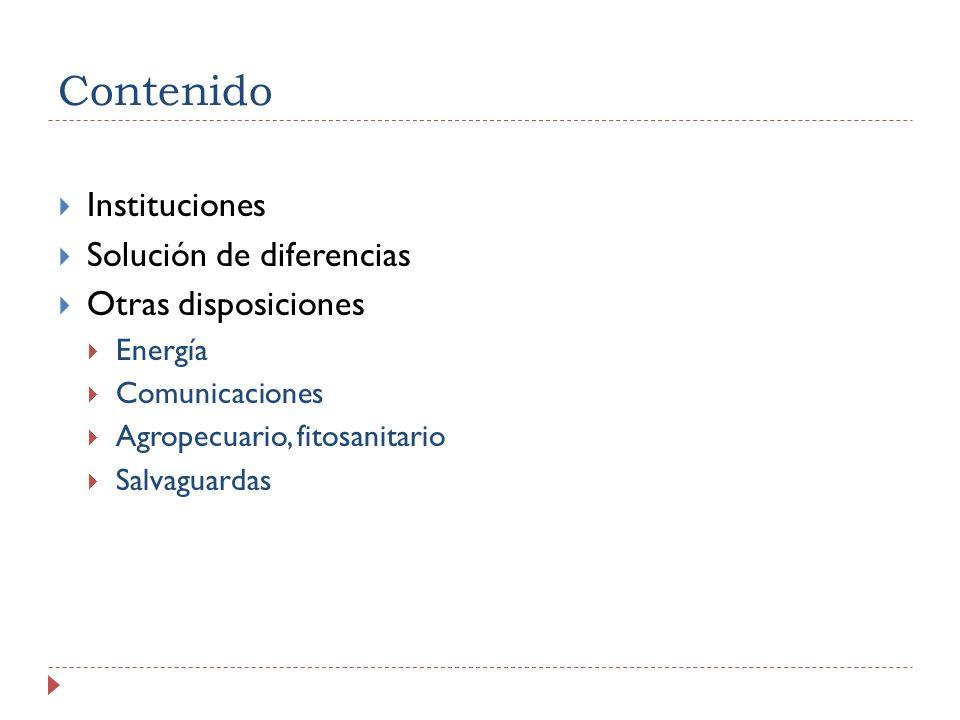 Contenido Instituciones Solución de diferencias Otras disposiciones Energía Comunicaciones Agropecuario, fitosanitario Salvaguardas