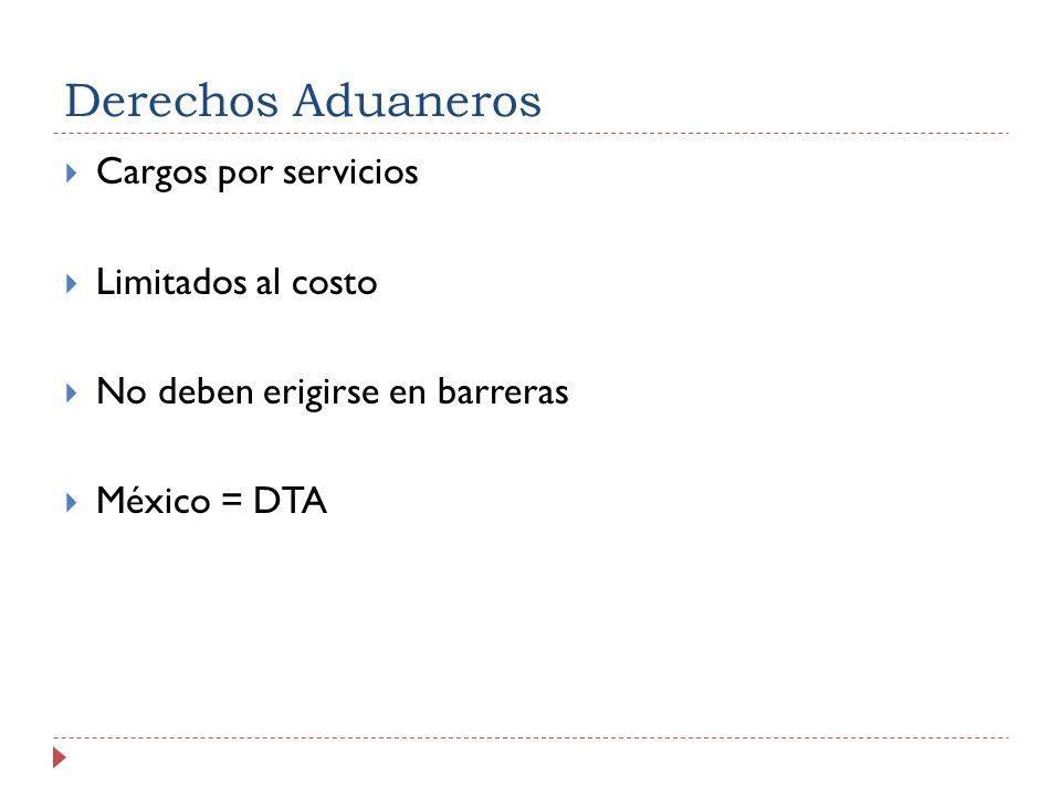Derechos Aduaneros Cargos por servicios Limitados al costo No deben erigirse en barreras México = DTA