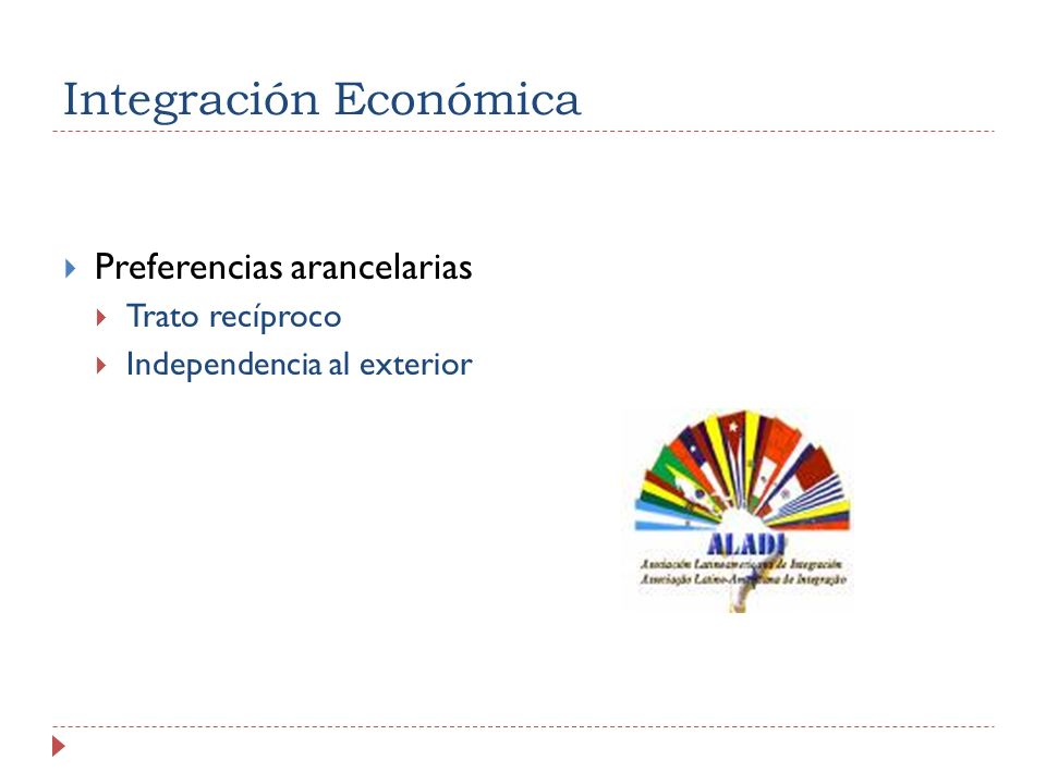 Integración Económica Preferencias arancelarias Trato recíproco Independencia al exterior