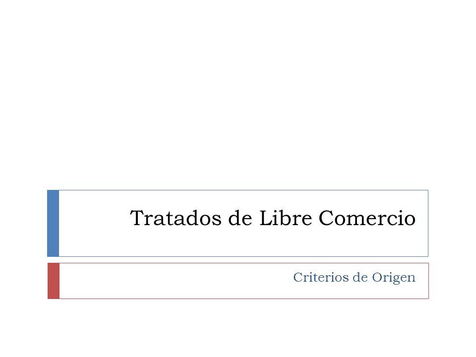 Tratados de Libre Comercio Criterios de Origen