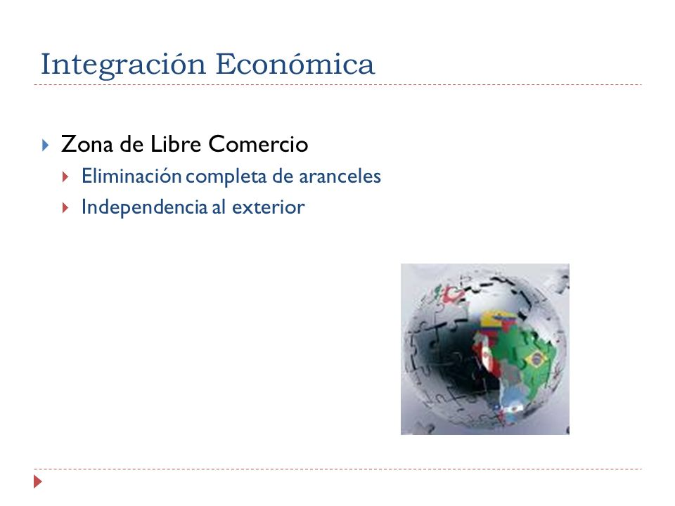 Integración Económica Zona de Libre Comercio Eliminación completa de aranceles Independencia al exterior