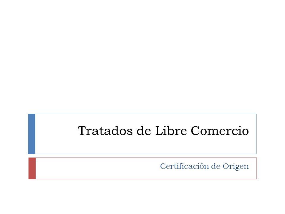 Tratados de Libre Comercio Certificación de Origen