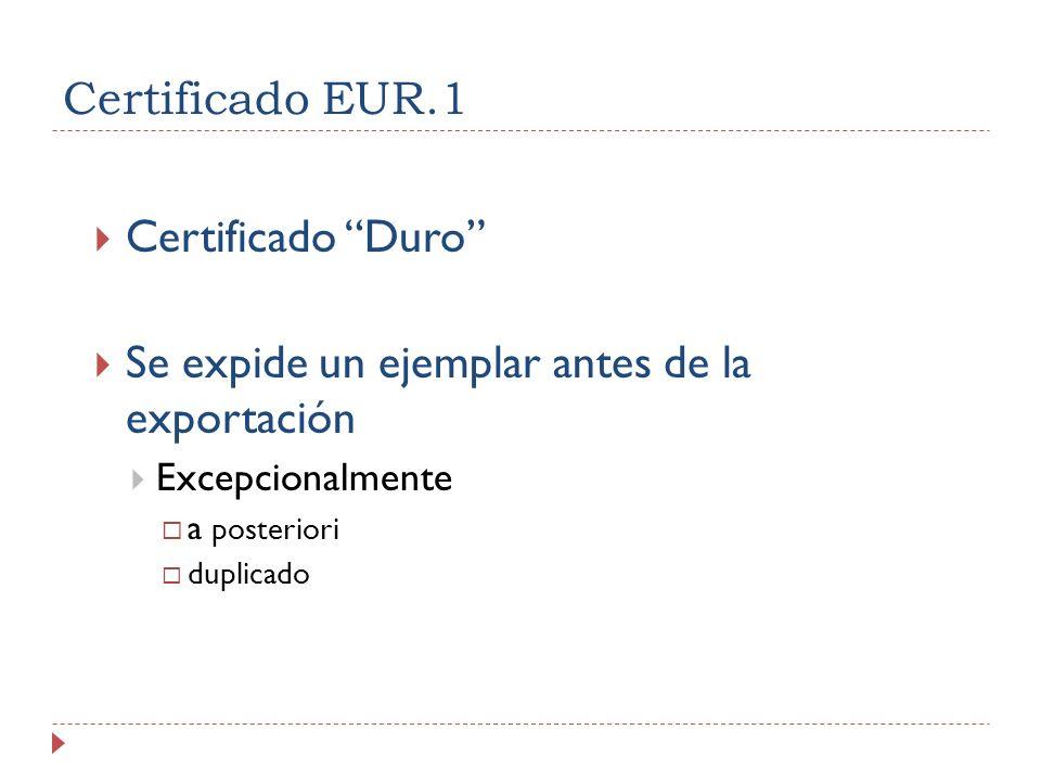 Certificado EUR.1 Certificado Duro Se expide un ejemplar antes de la exportación Excepcionalmente a posteriori duplicado
