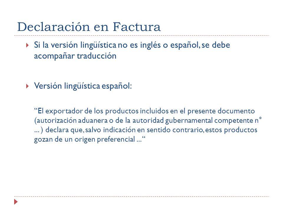 Declaración en Factura Si la versión lingüística no es inglés o español, se debe acompañar traducción Versión lingüística español: El exportador de lo