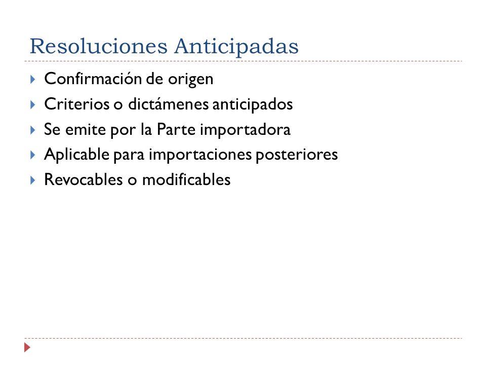 Resoluciones Anticipadas Confirmación de origen Criterios o dictámenes anticipados Se emite por la Parte importadora Aplicable para importaciones posteriores Revocables o modificables