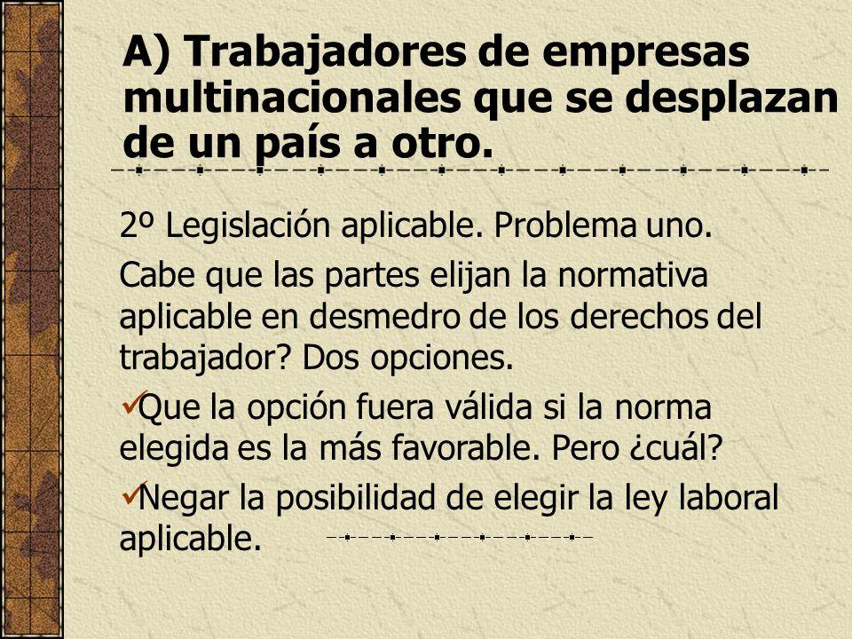 A) Trabajadores de empresas multinacionales que se desplazan de un país a otro. 2º Legislación aplicable. Problema uno. Cabe que las partes elijan la
