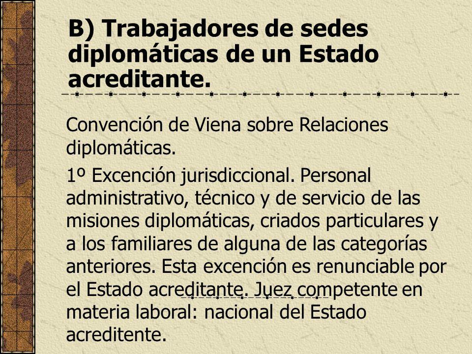 B) Trabajadores de sedes diplomáticas de un Estado acreditante. Convención de Viena sobre Relaciones diplomáticas. 1º Excención jurisdiccional. Person