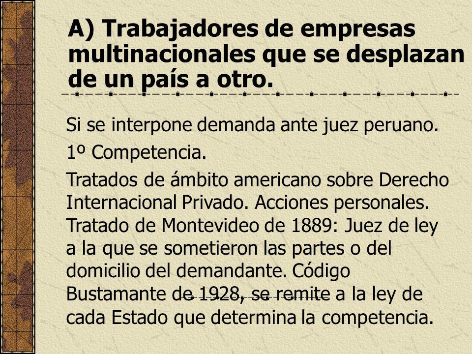 A) Trabajadores de empresas multinacionales que se desplazan de un país a otro. Si se interpone demanda ante juez peruano. 1º Competencia. Tratados de