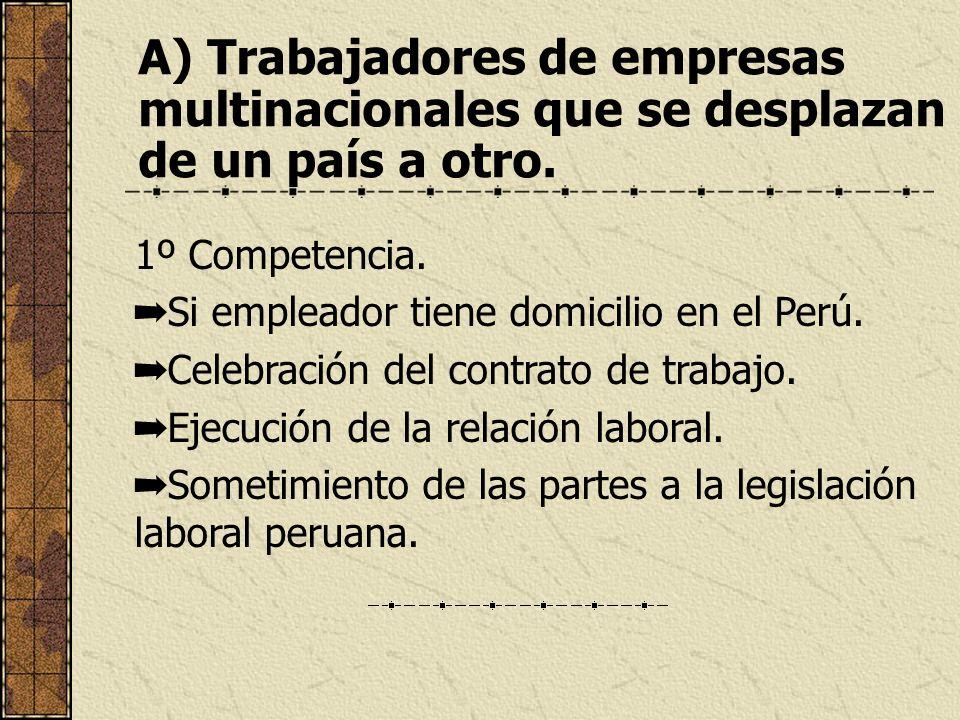 A) Trabajadores de empresas multinacionales que se desplazan de un país a otro. 1º Competencia. Si empleador tiene domicilio en el Perú. Celebración d