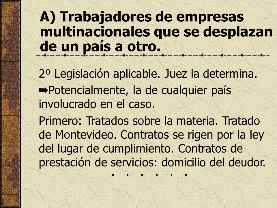 A) Trabajadores de empresas multinacionales que se desplazan de un país a otro. 2º Legislación aplicable. Juez la determina. Potencialmente, la de cua